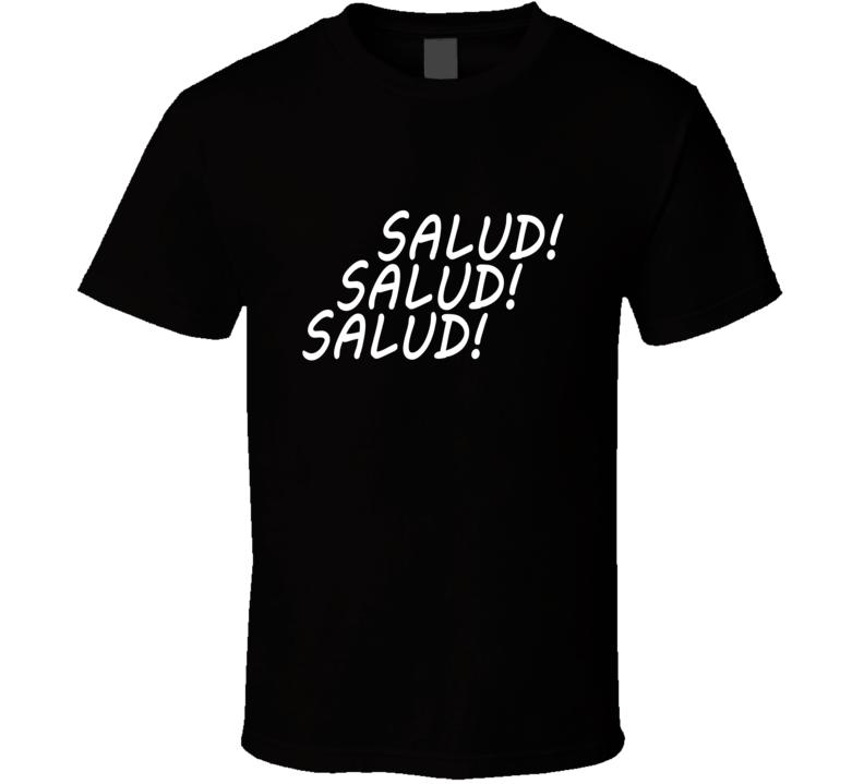 Salud Salud Salud Drama Entourage Parody T Shirt