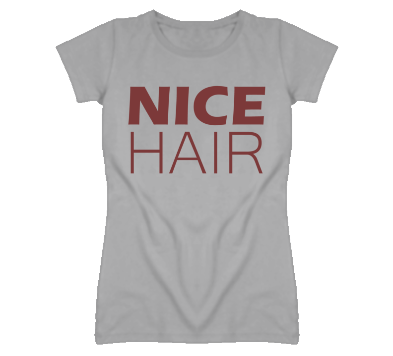 Nice Hair Funny Ladies Sport Grey T Shirt