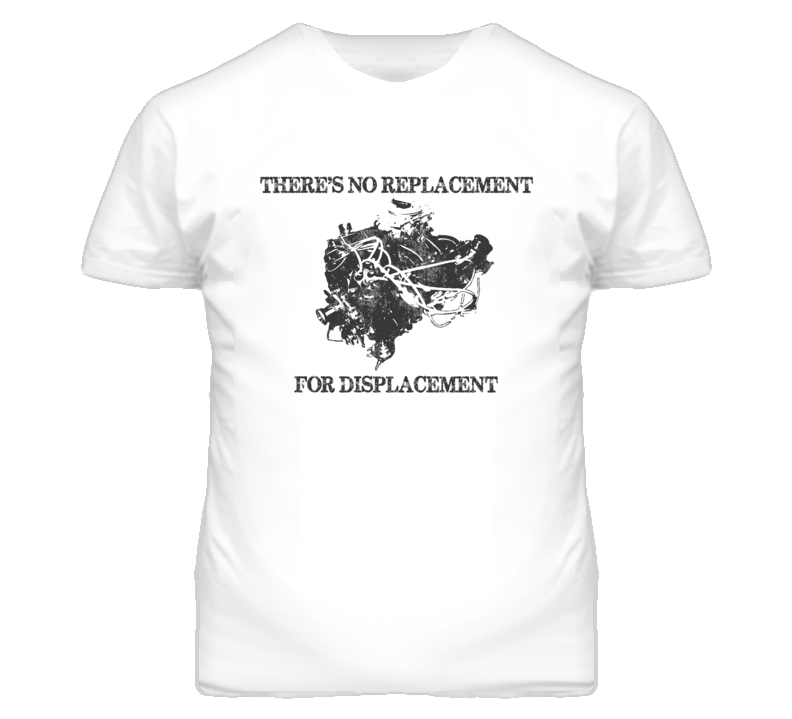 Breaking Bad S5 Quote There's No Replacement for Displacement 500 ci Engine T Shirt
