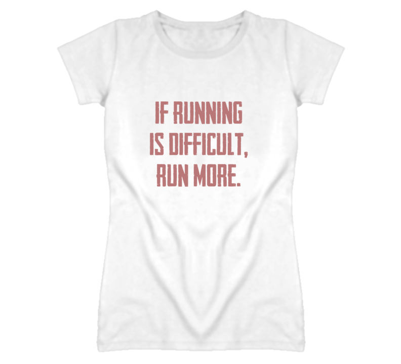 If Running Is Difficult Run More Ladies White T Shirt