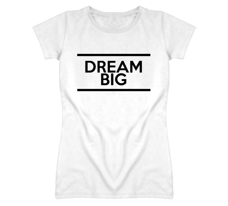 Dream Big Popular White T Shirt