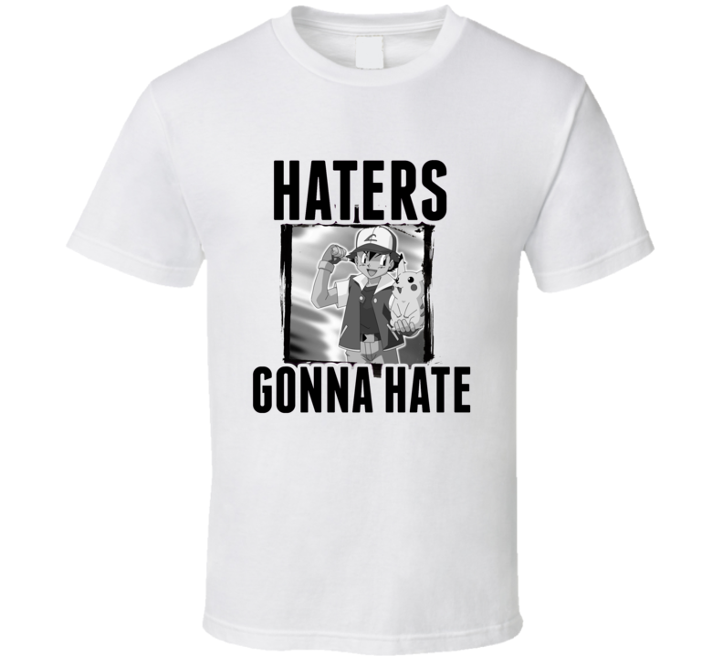 Ash Ketchum Pokemon Video Game Haters Gonna Hate T Shirt