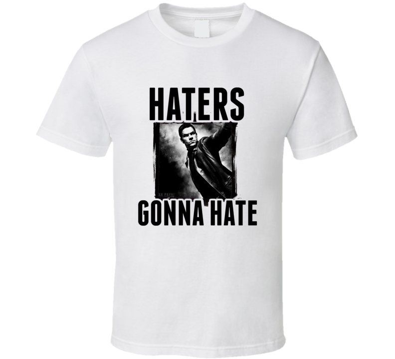Max Payne Video Game Haters Gonna Hate T Shirt