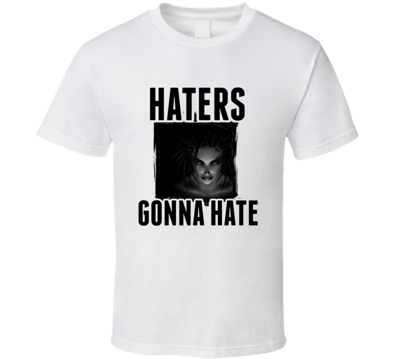 Sarah Kerrigan StarCraft II Video Game Haters Gonna Hate T Shirt