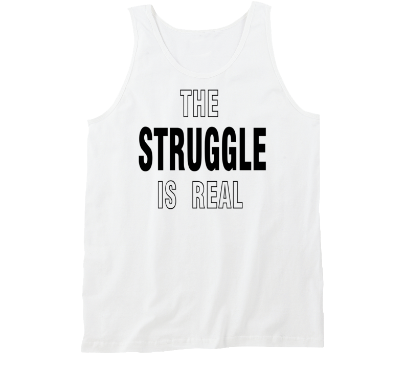 The Struggle Is Real As Seen On Amy Schumer Popular Shirt