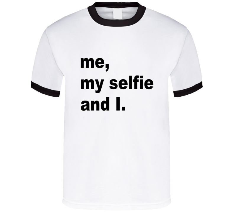 Me, My Selfie and I. Funny T Shirt