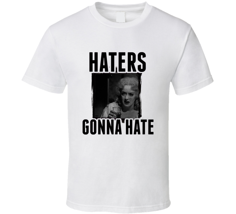 Baby Jane Hudson What Ever Happened to Baby Jane Movie Haters Gonna Hate T  Shirt