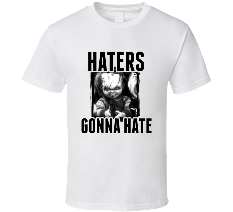 Chucky Childs Play Movie Haters Gonna Hate T  Shirt