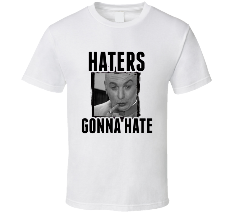 Dr Evil Austin Powers Movie Haters Gonna Hate T  Shirt