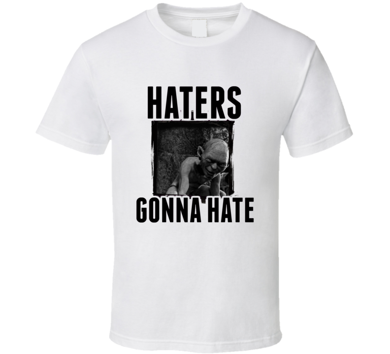 Gollum Lord of the Rings Movie Haters Gonna Hate T Shirt