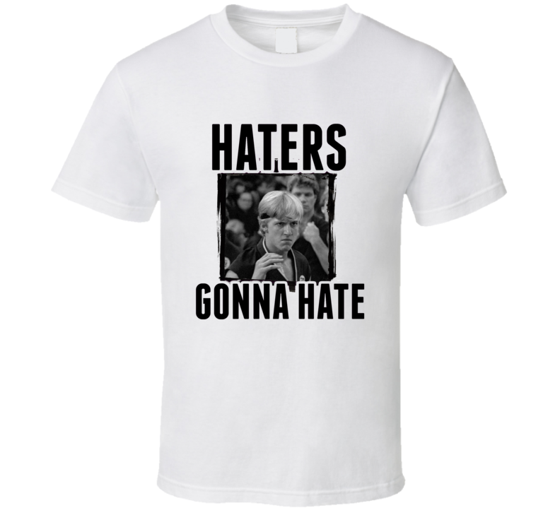 Johnny Lawrence Karate Kid Movie Haters Gonna Hate T  Shirt