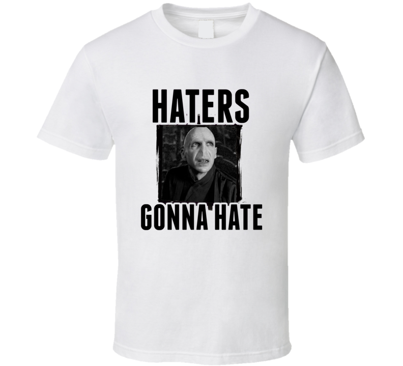 Lord Voldemort Harry Potter Movie Haters Gonna Hate T  Shirt
