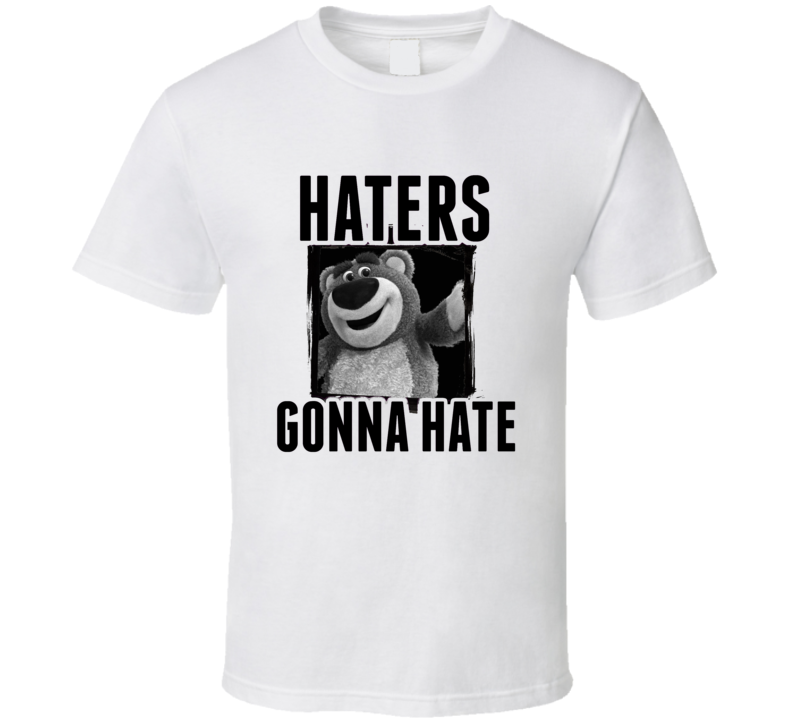 Lotso Toy Story 3 Movie Haters Gonna Hate T  Shirt