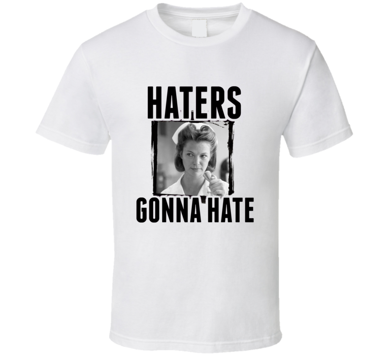 Nurse Ratched One Flew Over the Cuckoos Nest Movie Haters Gonna Hate T  Shirt