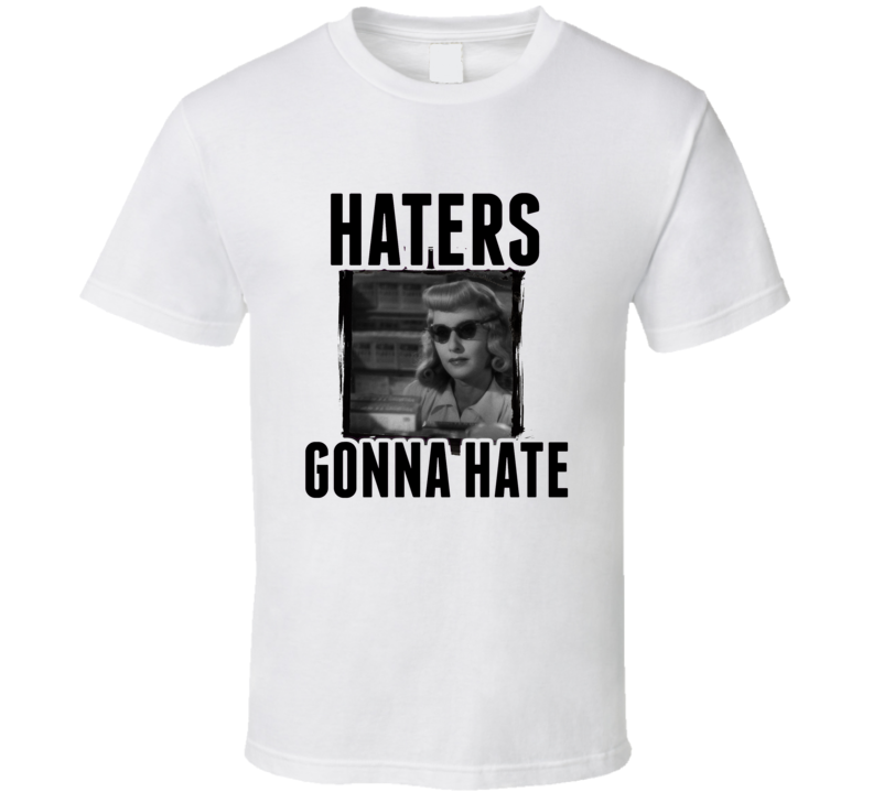 Phyllis Dietrichson Double Indemnity Movie Haters Gonna Hate T Shirt