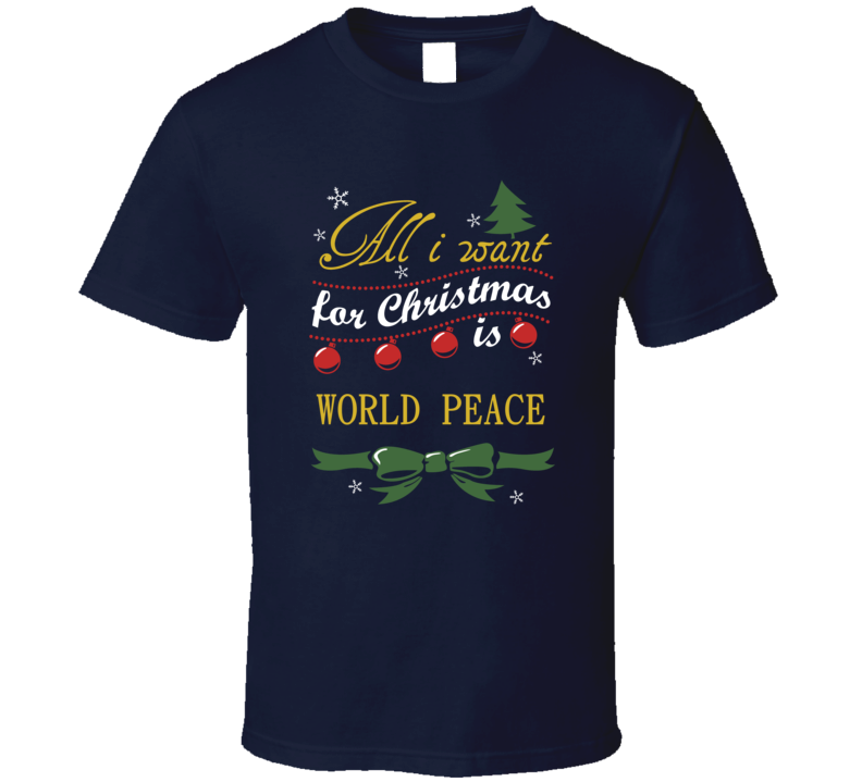 All I Want For Christmas Is World Peace Holiday T Shirt