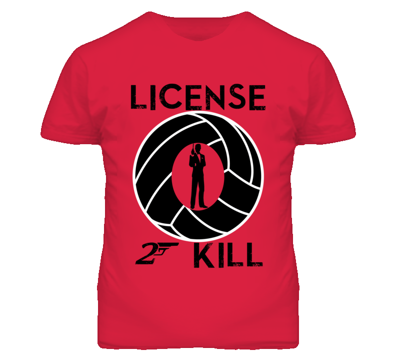License To Kill Volleyball Custom Design One Shirt