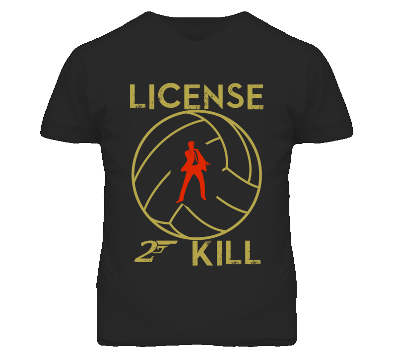License To Kill Volleyball Custom Design Three T Shirt