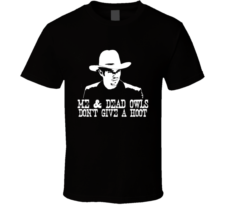 Me & Dead Owls Dont Give a Hoot Raylan Givens Justified Parody T Shirt