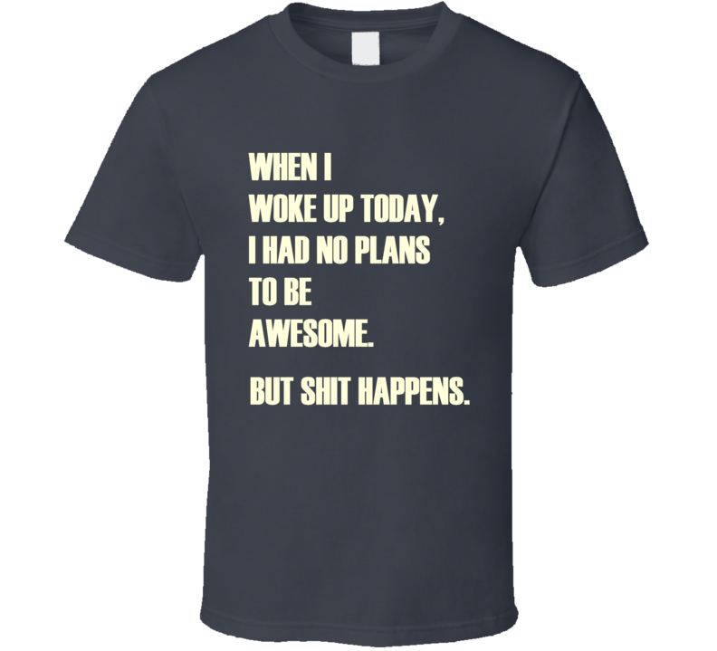 When I Woke Up Today Funny T Shirt