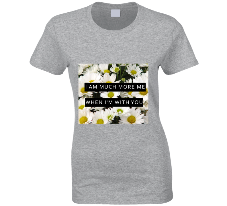 More Me With You Daisy Popular T Shirt