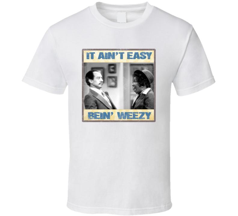It Aint Easy Bein Weezy Jeffersons Parody T Shirt