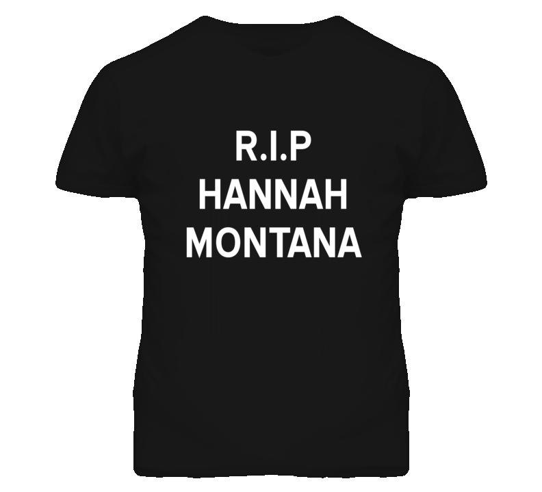 RIP Hannah Montana Celebrity Miley Cyrus Popular T Shirt