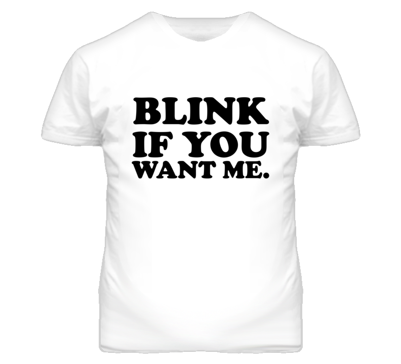 Blink If You Want Me Kenny Powers Eastbound And Down T Shirt