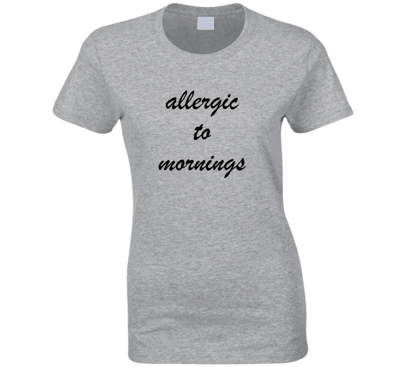 Allergic To Mornings Funny Heather Grey T Shirt