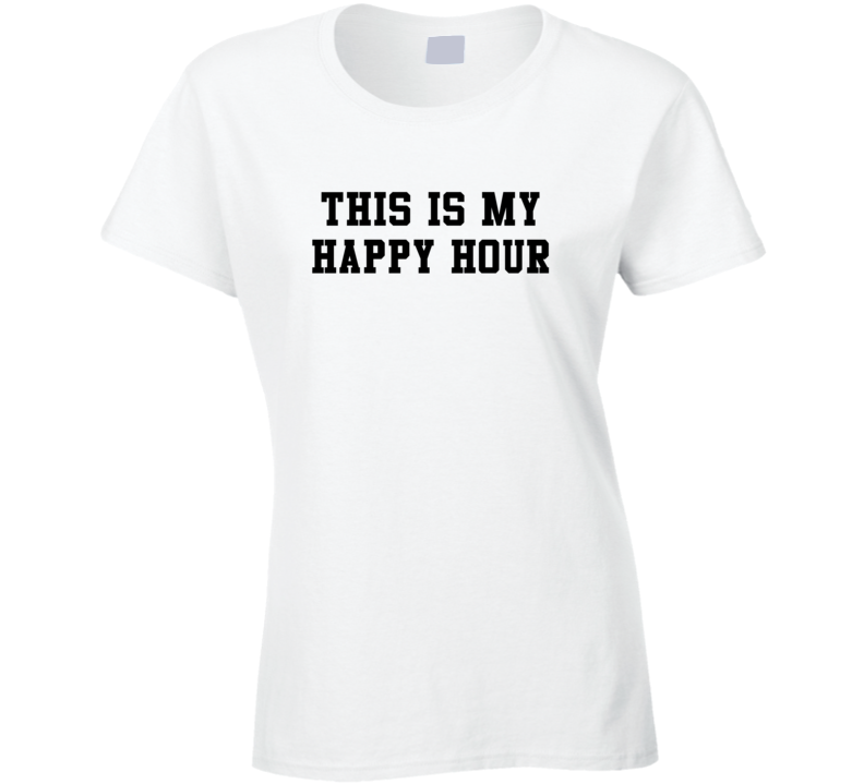 This is My Happy Hour Funny White T Shirt