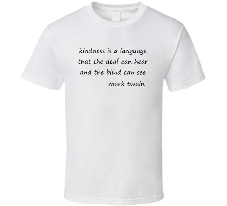 Kindness Is a Language Mark Twain Inspirational Quotes T Shirt