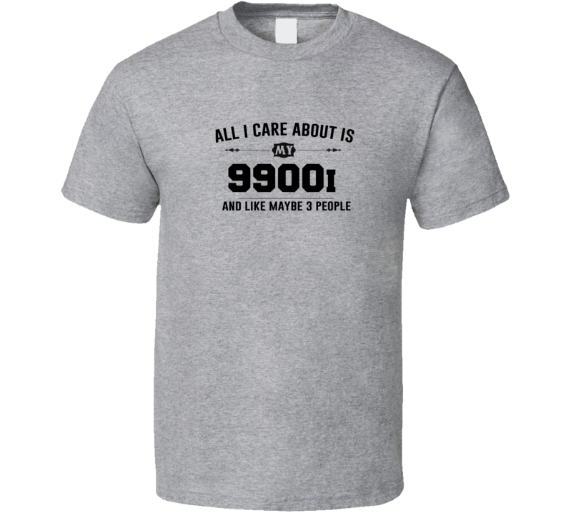 All I Care About Is My 9900I Funny T Shirt