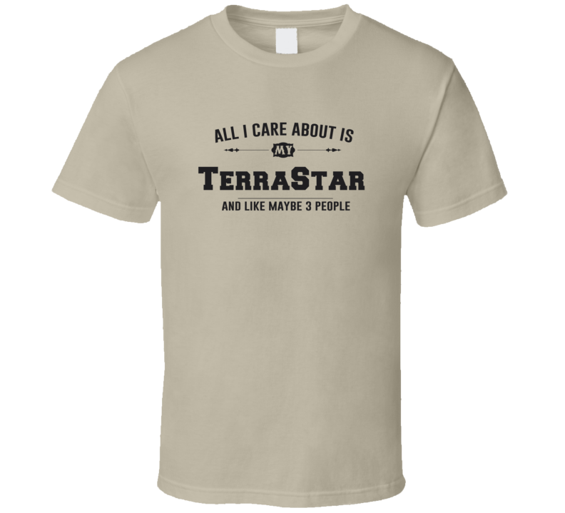 All I Care About Is My Terrastar Funny T Shirt
