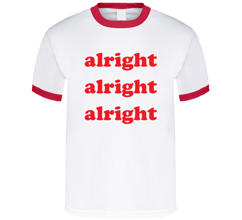 Alright Alright Alright Funny Celebrity Parody Red Ringer T Shirt