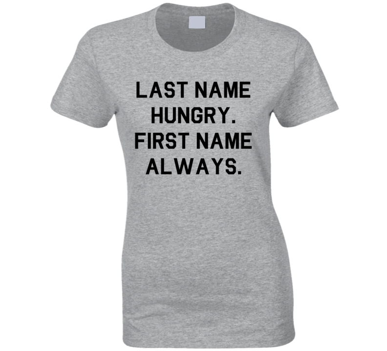 Last Name Hungry First Name Always Funny Cute T Shirt