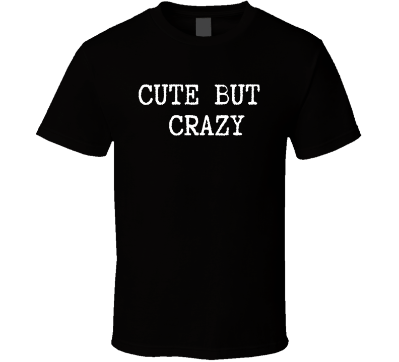 Cute But Crazy Funny Grunge Old School Typewriter Font T Shirt