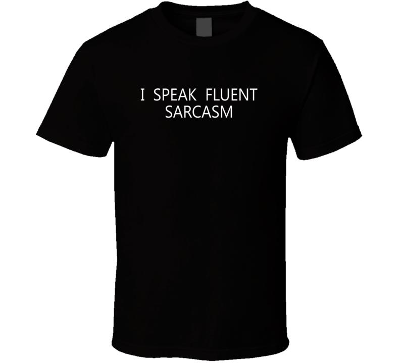 I Speak Fluent Sarcasm Funny Black T Shirt