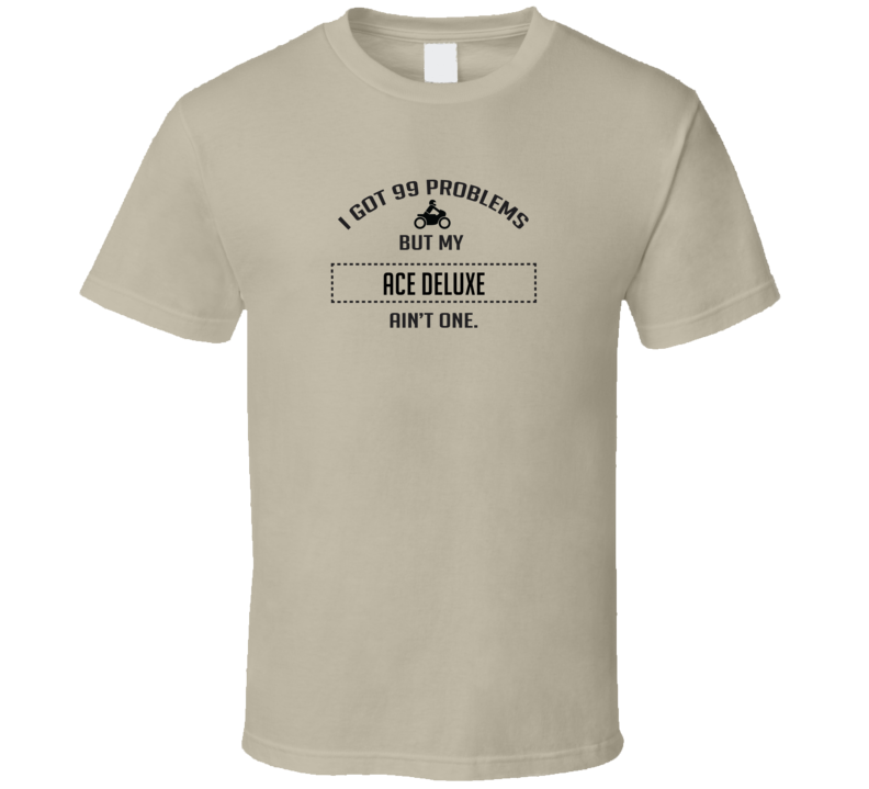 I Got 99 Problems But My Ace Deluxe Ain't One Funnt T Shirt