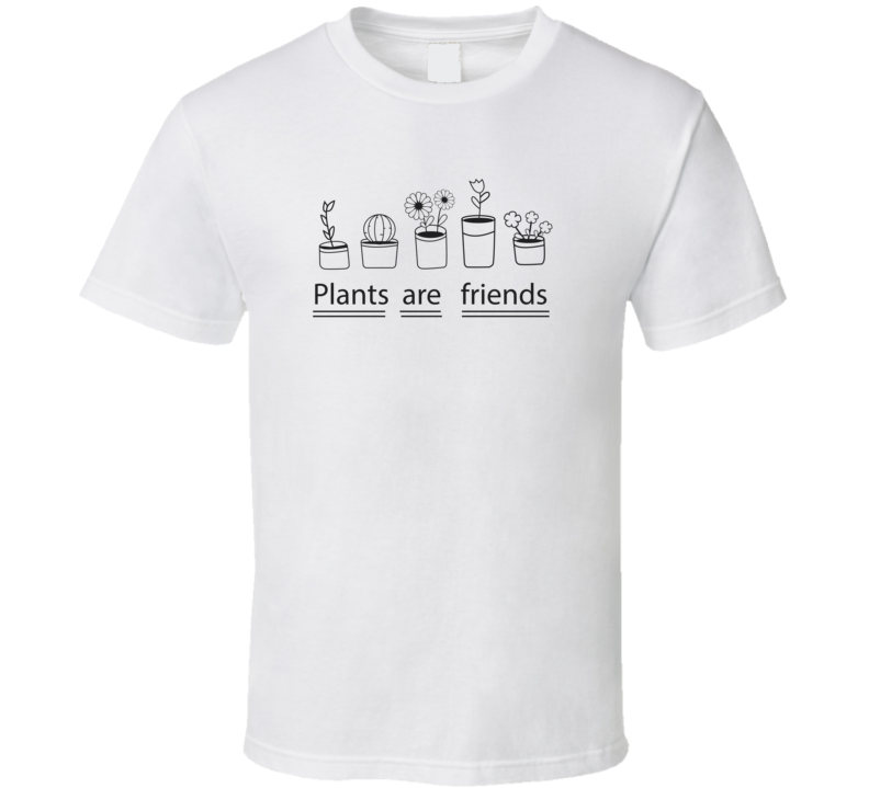 Plants Are Friends Cute White T Shirt
