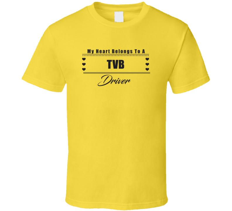 My Heart Belongs To A TVB Truck Driver Light Color T Shirt