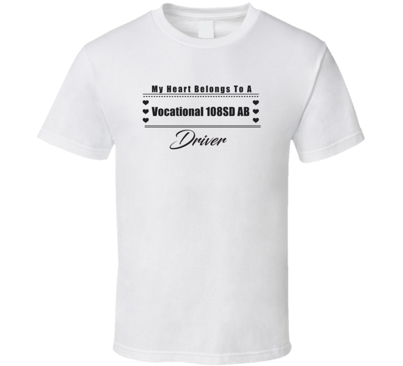 My Heart Belongs To A Vocational 108SD AB Truck Driver Light Color T Shirt