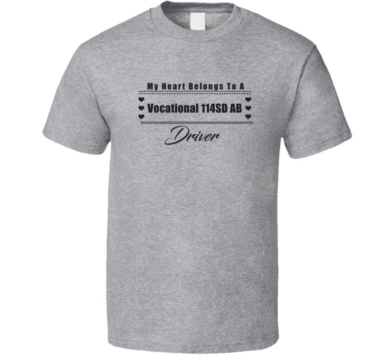 My Heart Belongs To A Vocational 114SD AB Truck Driver Light Color T Shirt
