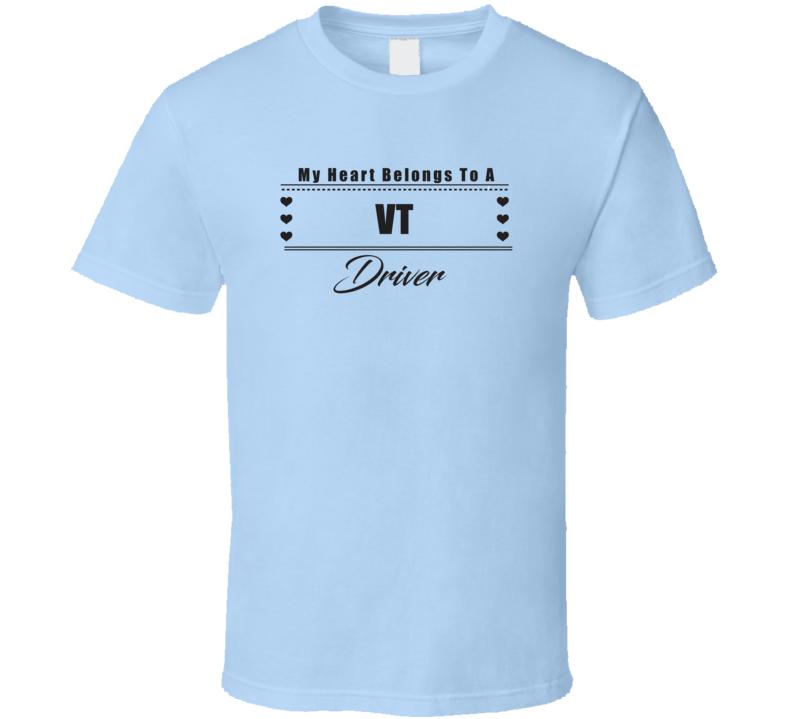 My Heart Belongs To A VT Truck Driver Light Color T Shirt