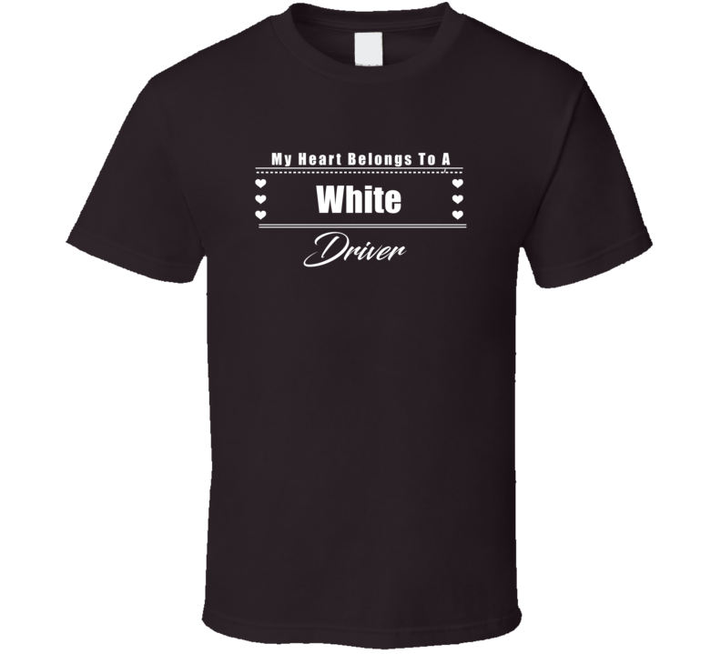 My Heart Belongs To A White Truck Driver Dark Color T Shirt