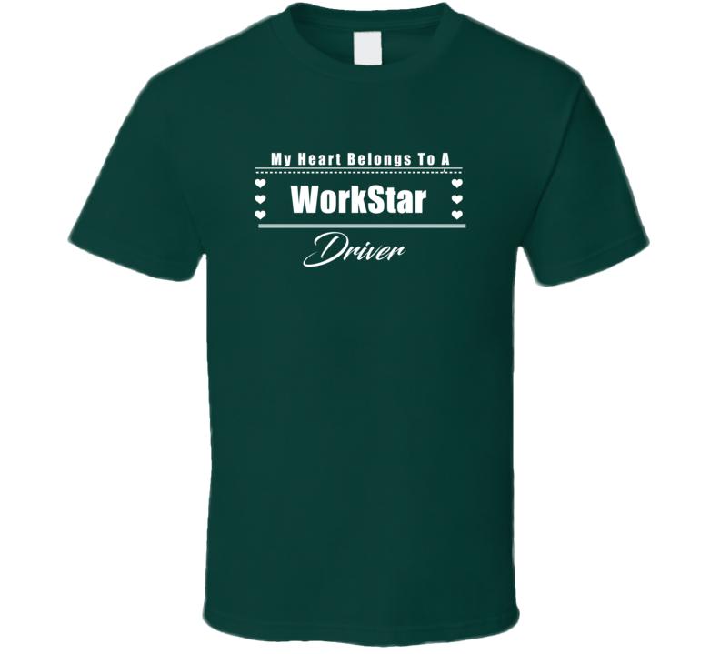 My Heart Belongs To A WorkStar Truck Driver Dark Color T Shirt