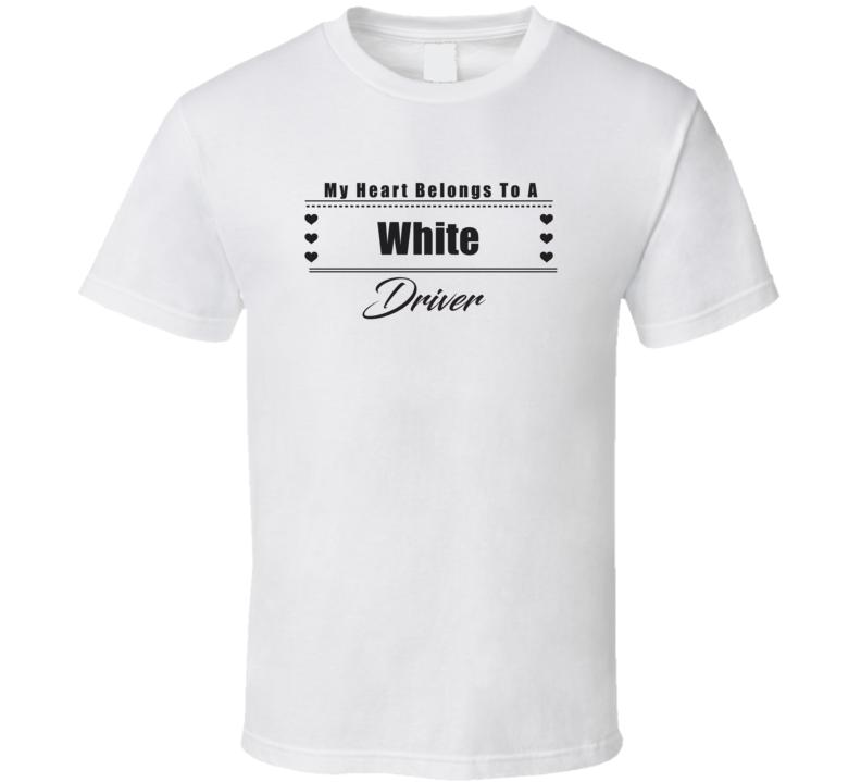 My Heart Belongs To A White Truck Driver Light Color T Shirt