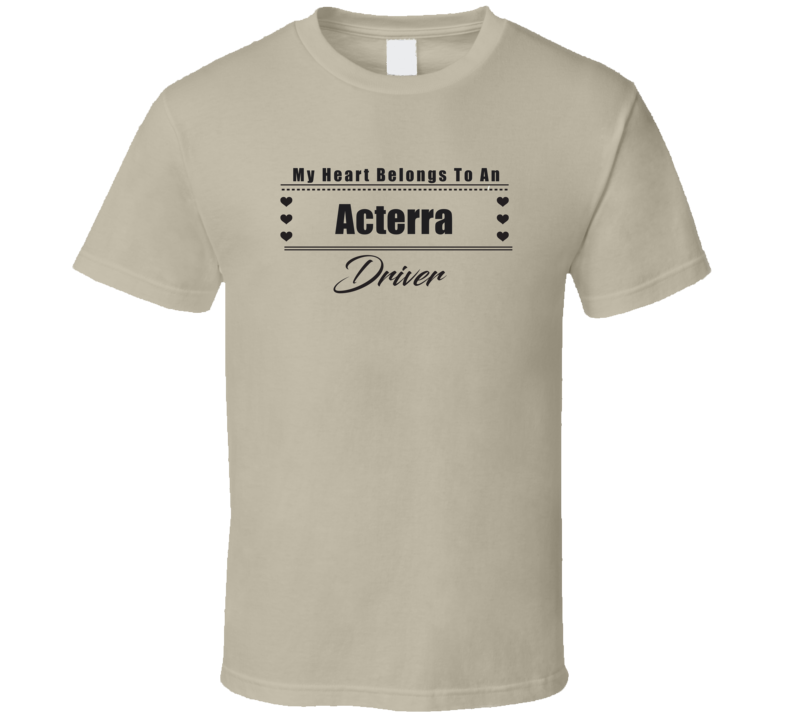 My Heart Belongs To An Acterra Truck Driver Light Color T Shirt