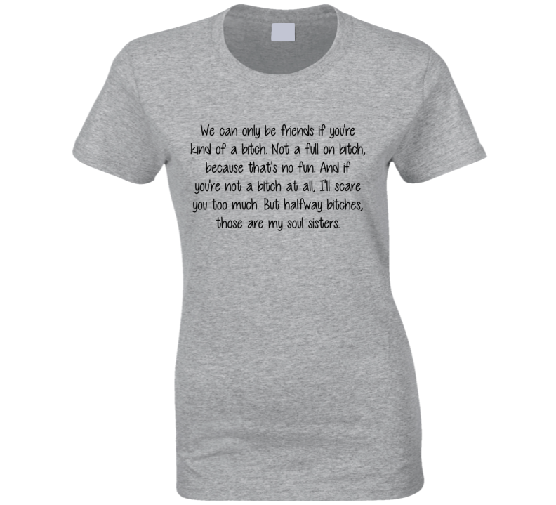 Halfway Bitches Soul Sister Funny T Shirt