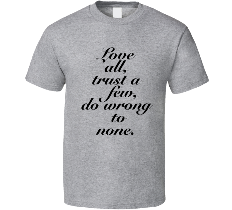 Love All Trust A Few Do Wrong To None Script Light Color T Shirt
