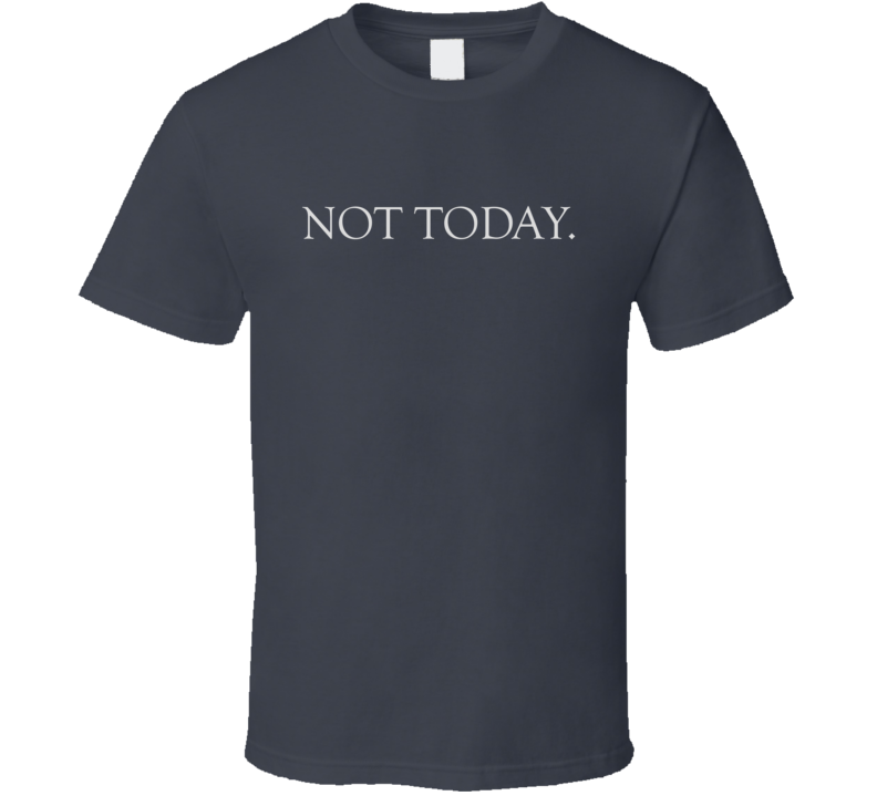 Not Today Got Funny Dark Color T Shirt